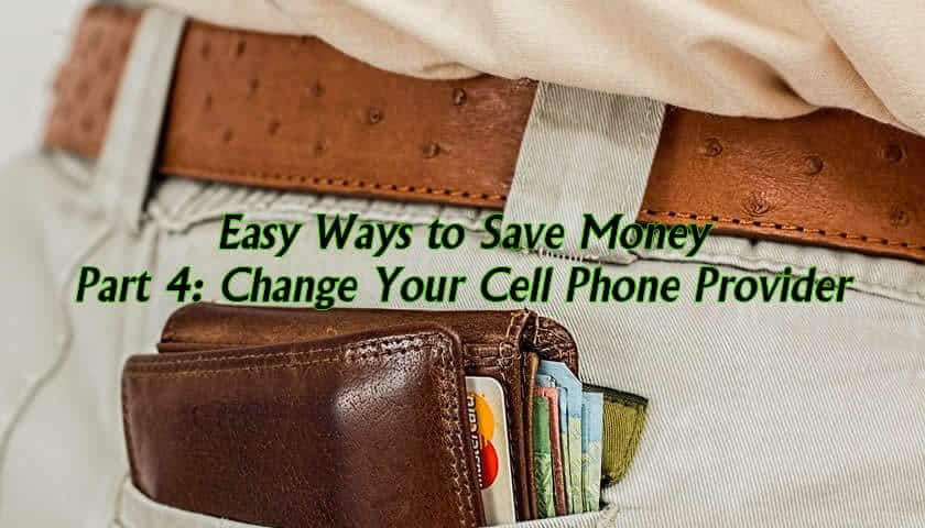 Easy Ways to Save Money Part 4 – Change Your Cell Phone/Mobile Phone Provider