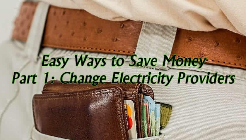 Easy Ways to Save Money – Part 1: Changing Your Electricity Provider