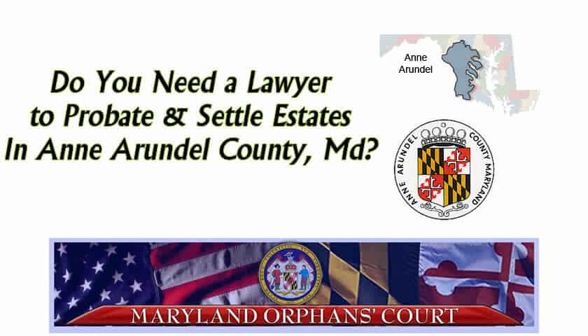 Do You Need A Lawyer To Probate and Settle Estates in Anne Arundel County Maryland?