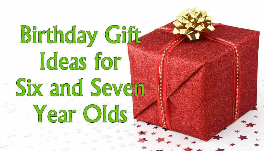 Birthday Gift Ideas For 6 And 7 Year Olds