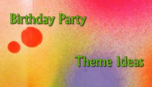 Birthday Party Theme Ideas