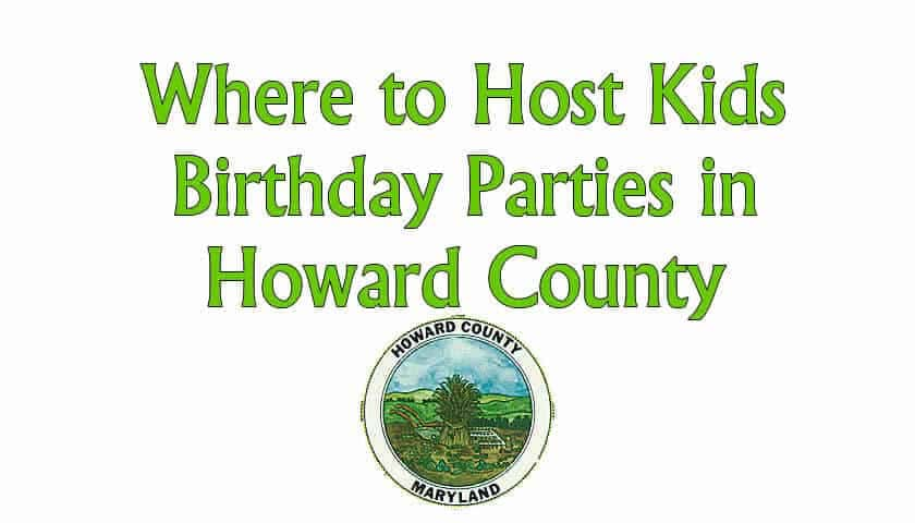 Where To Have Kids Birthday Parties in Howard County Maryland
